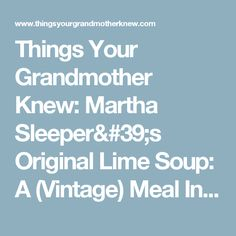 Things Your Grandmother Knew: Martha Sleeper's Original Lime Soup: A (Vintage) Meal In 30 Minutes Or Less