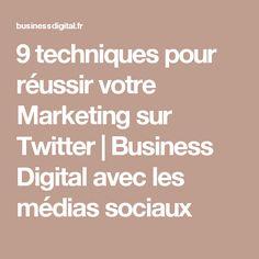 9 techniques pour réussir votre Marketing sur Twitter | Business Digital avec les médias sociaux