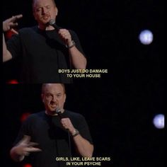 Louie CK on kids: Boys just do damage to your house. Girls, Like, leave scars in your psyche