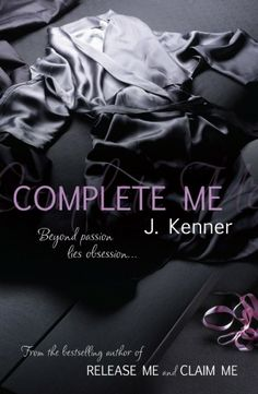 "Complete Me by J Kenner Book 3 in The Stark Trilogy. This sexy, emotionally charged romance continues the story of Damien Stark, the powerful multimillionaire who's never had to take ""no"" for an answer, and Nikki Fairchild, the Southern belle who only says ""yes"" on her own terms."