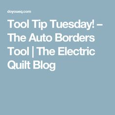 Tool Tip Tuesday! – The Auto Borders Tool | The Electric Quilt Blog
