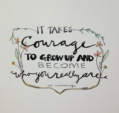 It takes courage to grow up and become who you really are #quote #watercolor #inspirationalart