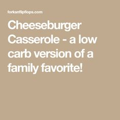 Cheeseburger Casserole - a low carb version of a family favorite!