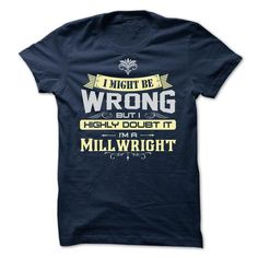 I MIGHT BE WRONG I AM A Millwright - Limited Edition T-Shirt Hoodie Sweatshirts iui. Check price ==► http://graphictshirts.xyz/?p=92877