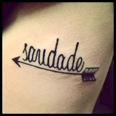 """Just got my first tattoo. It's on my ribs. """"Saudade"""" is Portuguese and basically means the love that remains after something or someone is gone and the arrow is because you can't shoot an arrow without pulling it back first to remind me that when life is pulling me back it's going to shoot me into something better."""