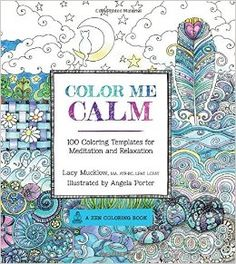 Color Me Calm: 100 Coloring Templates for Meditation and Relaxation (A Zen Coloring Book): Lacy Mucklow, Angela Porter: 0499991687558: Amazon.com: Books