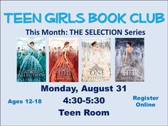 Join us for our GIRLS ONLY Teen book club! This month we will be discussing THE SELECTION series by Kiera Cass. Stop by for fun discussion and snacks! Bonus if you bring some discussion questions!  For ages 12-18 In the TEEN ROOM on the 2nd floor