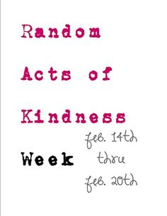 "Challenge yourself to have a ""Random Acts of Kindness Week"". Do at least one thing every day!"