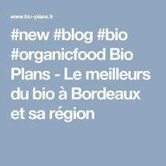 #new #blog #bio #organicfood Bio Plans - Le meilleurs du bio à Bordeaux et sa région