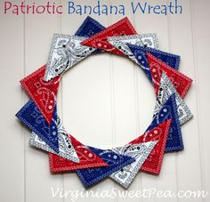 Patriotic Bandana Wreath tutorial.  This one is done with bandanas, but any red, white and blue fabric would work.  Stars and stripes would be great.