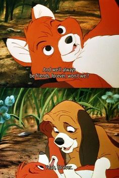 Fox and the Hound :) LOVED THIS MOVIE WHEN I WAS A KID!!