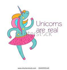 Dancing cartoon unicorn in a skirt. Postcard - Unicorns are real - on a white background. Vector illustration.