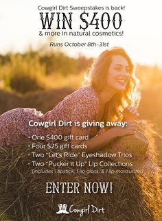 Ends 10/31. Win $400 of Cowgirl Dirt Cosmetics!