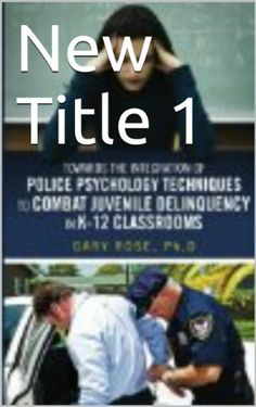 Towards the Integration of Police Psychology Techniques to Combat Juvenile Delinquency in K-12 Classrooms by Gary Rose, http://www.amazon.com/dp/B00HBAC19A/ref=cm_sw_r_pi_dp_dfADub1AYMX3P   This book is proudly promoted by EliteBookService.com
