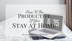 How To Be Productive If You Stay At Home
