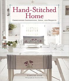Hand Stitched Home Embroidered Inspirations Ideas And Projects Amazonco