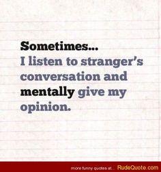 Listening to strangers conversations - http://www.rudequote.com/listening-to-strangers-conversations/