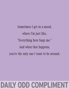 Daily Odd Compliment just for you B! Funny Compliments, Me Quotes, Funny Quotes, Sweet Quotes, Daily Quotes, Funny Memes, Daily Odd, Youre My Person, Romance