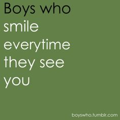 Smile every time they see you