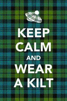 Keep calm and wear a kilt