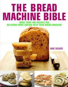 Shop for The Bread Machine Bible: More Than 100 Recipes for Delicious Home Baking With Your Bread Machine (Hardcover) and more for everyday discount prices at Overstock.com - Your Online Books Store!