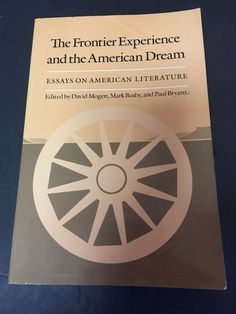 The Frontier Experience and the American Dream Essays on American Literature #Textbook