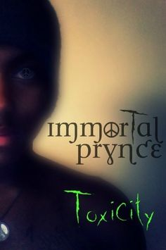 Toxicity- Immortal Prynce