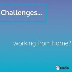 What are the biggest challenges you see about working from home?