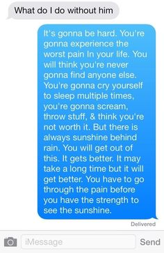 I have to keep reminding myself of this everyday...never knew someone could hurt this much