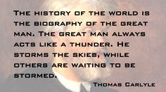 Thomas Carlyle quote. The history of the world... biography...