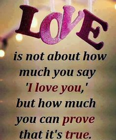 It's not how much you say I love you but how much you can prove that it's true love quote love quote true love prove Say I Love You, Love Of My Life, My Love, Great Quotes, Quotes To Live By, Inspirational Quotes, Motivational Thoughts, Awesome Quotes, Words Quotes