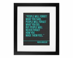People will forget what you said... one of our favorite Maya Angelou quotes of so many