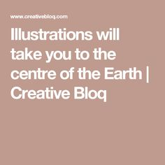 Illustrations will take you to the centre of the Earth | Creative Bloq