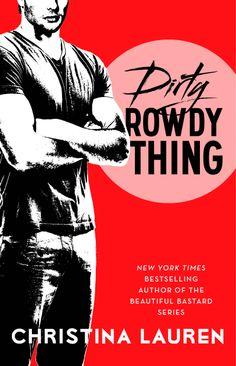 Dirty Rowdy Thing – Christina Lauren http://books.simonandschuster.com/Dirty-Rowdy-Thing/Christina-Lauren/Wild-Seasons/9781476777962