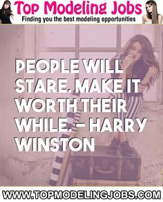 People Will Stare. Make It Worth Their While. - Harry Winston... URL: http://www.topmodelingjobs.com/ Tags: #modeling #needajob #needmoney #fashion