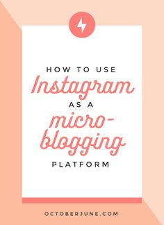 How to Use Instagram as a Microblogging Platform | octoberjune.com