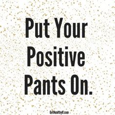 "A poster with the quote ""put your positive pants on"""