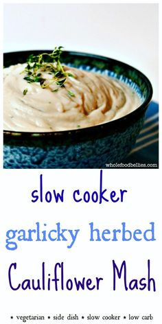 Slow Cooker Garlicky Herbed Cauliflower Mash. Pop everything in the slow cooker and walk away for this low-carb, low-fat, full flavour mash alternative . Great as a side this Thanksgiving, freeing up some space on the stove top