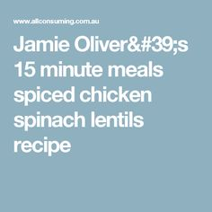 Jamie Oliver's 15 minute meals spiced chicken spinach lentils recipe