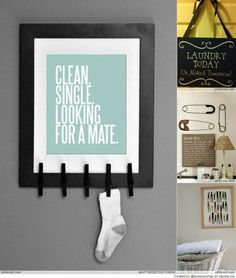 Laundry Room Ideas -  the lost sock frame w/ clothespins!!! CLEAN. SINGLE. LOOKING FOR A MATE. Love it! Alt: CLEAN. SINGLE. LOOKING FOR SOLE MATE.