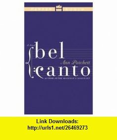 Bel Canto Publisher HarperAudio; Unabridged edition Ann Patchett ,   ,  , ASIN: B004VR8OMY , tutorials , pdf , ebook , torrent , downloads , rapidshare , filesonic , hotfile , megaupload , fileserve