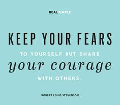 """""""Keep your fears to yourself but share your courage with others."""" —Robert Louis Stevenson #quotes"""