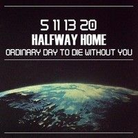 Halfway Home - Another Ordinary Day To Die Without You by sadegadochi on SoundCloud