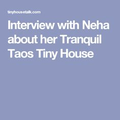 Interview with Neha about her Tranquil Taos Tiny House