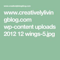 www.creativelylivingblog.com wp-content uploads 2012 12 wings-5.jpg