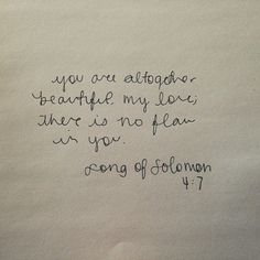 You are altogether beautiful, my love; there is no flaw in you. (Song of Solomon 4:7)