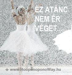 Hálát adok a mai napért. Ez a tánc nem ér véget. Csak közben le kell tennünk a félelmeinket, a hiedelmeinket, az ítéleteinket, az emlékeinket. Csak így találhatjuk meg és tarthatjuk meg a békénket. Ez a tánc nem ér véget. Így szeretlek, Élet!  Köszönöm. Szeretlek ❤  ⚜ Ho'oponoponoWay Magyarország ⚜