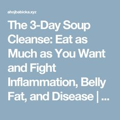 The 3-Day Soup Cleanse: Eat as Much as You Want and Fight Inflammation, Belly Fat, and Disease   Fitness Beauty