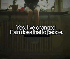 Pain does that to people.