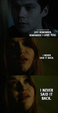 Quote from Teen Wolf 6x09 │  Stiles Stilinski (in a memory): Just remember, remember I love you. Lydia Martin: I never said it back. I never said it back. │ #TeenWolf